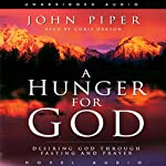 Hunger for God: Desiring God Through Fasting and Prayer | John Piper