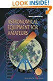 Astronomical Equipment for Amateurs (The Patrick Moore Practical Astronomy Series)