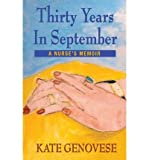 img - for Thirty Years in September - A Nurse's Memoir [ Thirty Years in September - A Nurse's Memoir by Genovese, Kate ( Author ) Paperback Apr- 2013 ] Paperback Apr- 01- 2013 book / textbook / text book