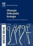 Chirurgie Orthopädie Urologie: Prüfungsvorbereitung für Pflegeberufe (Weisse Reihe)