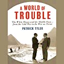 A World of Trouble: The White House and the Middle East (       UNABRIDGED) by Patrick Tyler Narrated by Michael Prichard