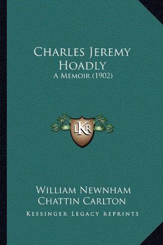 Charles Jeremy Hoadly Charles Jeremy Hoadly: A Memoir (1902) a Memoir (1902)