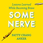 Some Nerve: Lessons Learned While Becoming Brave | Patty Chang Anker