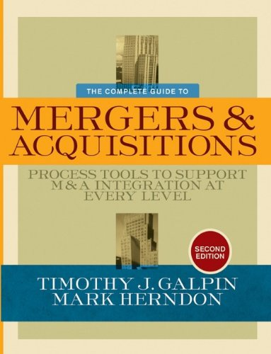 The Complete Guide to Mergers and Acquisitions: Process...
