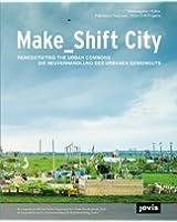 Make_Shift City: Renegotiating the Urban Commons / Die Neuverhandlung Des Urbanen