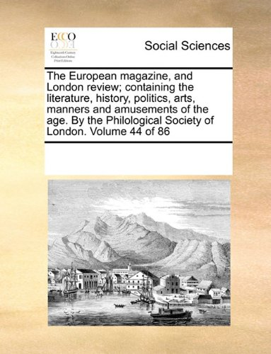 The European magazine, and London review; containing the literature, history, politics, arts, manners and amusements of the age. By the Philological Society of London.  Volume 44 of 86