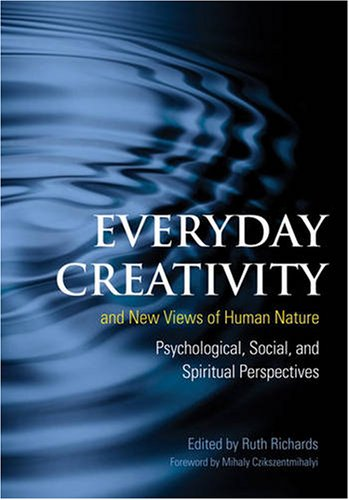 Everyday Creativity and New Views of Human Nature Psychological Social and Spiritual Perspectives097922683X