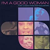Various Artists I'm a Good Woman: Funk Classics from Sassy Soul Sisters