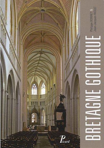 La bretagne gothique. (Les monuments de la France gothique.)