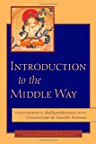 Introduction to the Middle Way: Chandrakirti's Madhyamakavatara with Commentary by Jamgön Mipham (Paperback)