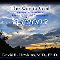 The Way to God: The Levels of Consciousness: Subjective & Social Consequences  by David R. Hawkins, M.D. Narrated by David R. Hawkins