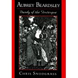 Aubrey Beardsley, Dandy of the Grotesque ~ Chris Snodgrass