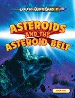 Asteroids and the Asteroid Belt (Explore Outer Space)
