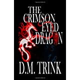 The Crimson-Eyed Dragonby D. M. Trink