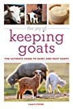 The Joy of Keeping Goats: The Ultimate Guide to Dairy and Meat Goats (The Joy of Series)