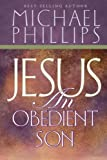 Jesus, an Obedient Son (0768420709) by Phillips, Michael R.