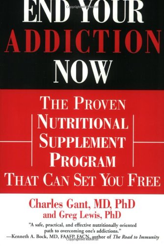 End Your Addiction Now: The Proven Nutritional Supplement Program That Can Set You Free