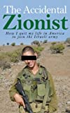 The Accidental Zionist: How I quit my life in America and joined the Israeli army