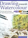 img - for Drawing Towards Watercolour: Exercises and Techniques for Improving Your Paintings book / textbook / text book