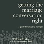 Getting the Marriage Conversation Right: A Guide for Effective Dialogue | William B. May