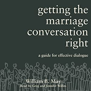 Getting the Marriage Conversation Right: A Guide for Effective Dialogue | [William B. May]