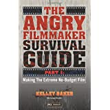 The Angry Filmmaker Survival Guide: Part One  Making the Extreme No Budget Film ~ Kelley Baker