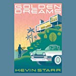 Golden Dreams: California in an Age of Abundance, 1950-1963 | Kevin Starr