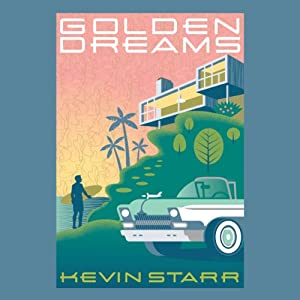 Golden Dreams: California in an Age of Abundance, 1950-1963 | [Kevin Starr]