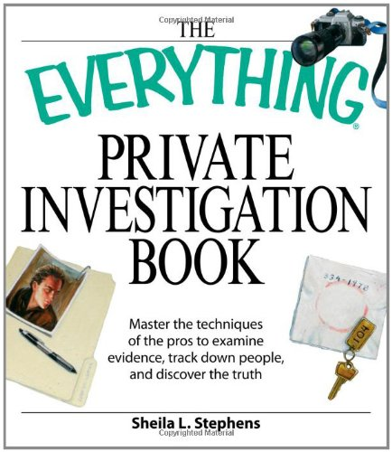Everything Private Investigation Book Everything Private Investigation Book: Master the Techniques of the Pros to Examine Evidence, Tracemaster the Te ... Track Down People, and Discover the Truth