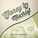 Money Mischief: Episodes in Monetary History (       UNABRIDGED) by Milton Friedman Narrated by Nadia May