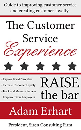 Adam Erhart - The Customer Service Experience: Guide to improving customer service and creating customer loyalty (Raise The Bar)