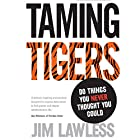 Taming Tigers: Do Things You Never Thought You Could Hörbuch von Jim Lawless Gesprochen von: Jim Lawless