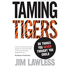 Taming Tigers: Do Things You Never Thought You Could Audiobook by Jim Lawless Narrated by Jim Lawless
