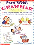 Fun with Grammar: 75 Quick Activities and Games that Help kids Learn About Nouns, Verbs, Adjectives, Adverbs and More