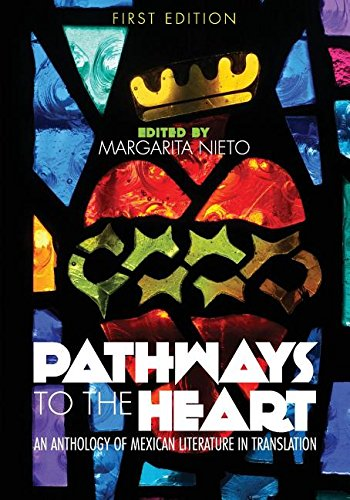 Pathways to the Heart: An Anthology of Mexican Literature in Translation