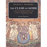 The Clash of Gods: A Reinterpretation of Early Christian Artby Thomas F. Mathews