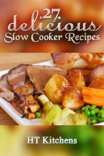 27 Delicious Slow Cooker Recipes: Slow Cooker Recipes by HT Kitchens