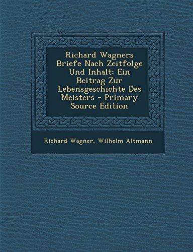 Richard Wagners Briefe Nach Zeitfolge Und Inhalt: Ein Beitrag Zur Lebensgeschichte Des Meisters - Primary Source Edition