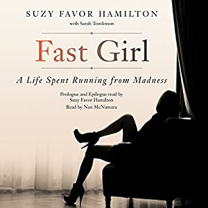 Fast Girl: A Life Spent Running from Madness (       UNABRIDGED) by Suzy Favor Hamilton Narrated by Suzy Favor Hamilton, Nan McNamara