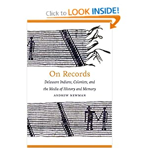 On Records: Delaware Indians, Colonists, and the Media of History and Memory by Andrew Newman