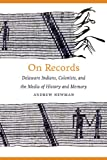 """Andrew Newman, """"On Records: Delaware Indians, Colonists, and the Media of History and Memory"""" (University of Nebraska Press, 2012)"""
