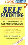 Self Parenting: The Complete Guide to...