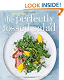 The Perfectly Tossed Salad: Fresh, Delicious and Endlessly Versatile