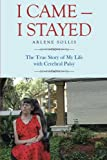 I Came-I Stayed: The True Story of My Life with Cerebral Palsy