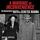 A Marriage of Inconvenience: The Persecution of Ruth and Seretse Khama Hörbuch von Michael Dutfield Gesprochen von: Simon Vance