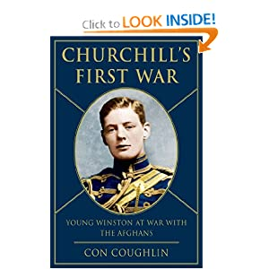 Churchill's First War: Young Winston at War with the Afghans by Con Coughlin
