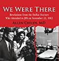 We Were There: Revelations from the Dallas Doctors Who Attended to JFK on November 22, 1963 (       UNABRIDGED) by Allen Childs MD Narrated by Robin Bloodworth
