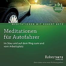 Meditationen für den Autofahrer Hörbuch von Robert Betz Gesprochen von: Robert Betz