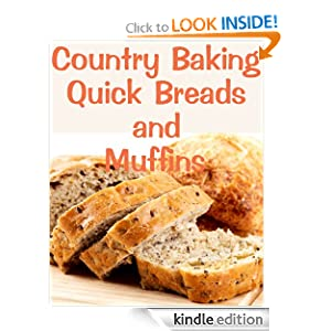 Free Kindle Book: Country Baking Quick Breads and Muffins (Delicious Recipes), by June Kessler. Publisher: JK Marketing (September 26, 2012)
