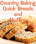 Country Baking Quick Breads and Muffi...